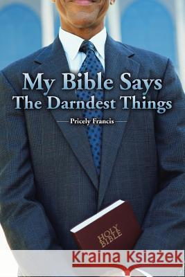 My Bible Says the Darndest Things Pricely Francis 9781490776057