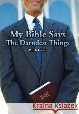 My Bible Says the Darndest Things Pricely Francis 9781490776071