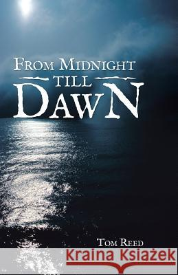 From Midnight Till Dawn Thomas Reed 9781490800998 WestBow Press
