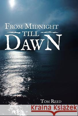 From Midnight Till Dawn Thomas Reed 9781490801001 WestBow Press