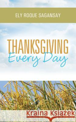 Thanksgiving Every Day Ely Roque Sagansay 9781490806358