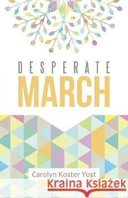 Desperate March Carolyn Koster Yost 9781490878164