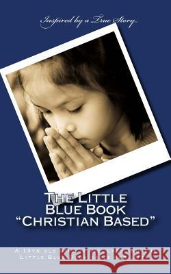 The Little Blue Book Christian Based: A 13yr Old Girl Is Abducted and the Little Blue Book Saves Her Life H. S. W 9781490902210