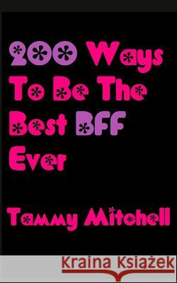 200 Ways to Be the Best Bff Ever Tammy Mitchell 9781490906676