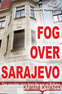 Fog Over Sarajevo Ryuichi Yoneyama Japanorama 9781490907918 Createspace