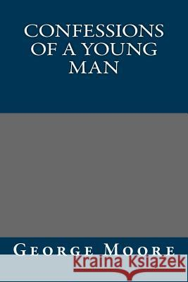 Confessions of a Young Man George Moore 9781490913445