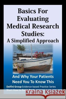 Basics for Evaluating Medical Research Studies: A Simplified Approach: And Why Your Patients Need You to Know This Delfini Group Sheri Ann Strite Michael E. Stuar 9781490926193