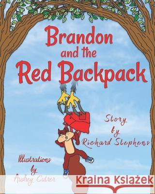 Brandon and the Red Backpack Richard Stephens Audrey Cutrer 9781490954912