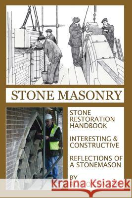 Stone Masonry: Stone Restoration Handbook MR Ron O'Connor MR Ron O'Connor MR Clifford &. Ron O'Connor 9781490960753