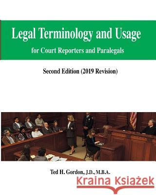 Legal Terminology and Usage: For Court Reporters and Paralegals Ted H. Gordon 9781490969732