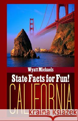 State Facts for Fun! California Wyatt Michaels 9781490972466