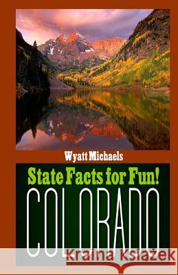 State Facts for Fun! Colorado Stephen R. Donaldson Wyatt Michaels 9781490978567