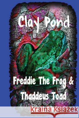 Clay Pond - Freddie the Frog & Thaddeus Toad MR Don G. Ford 9781490998053