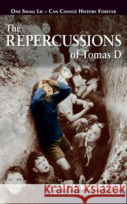 The Repercussions of Tomas D: One Small Lie - Can Change History Forever Sam Hawksmoor 9781491032015