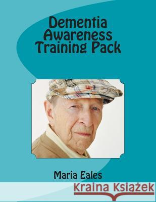 Dementia Awareness Training Pack Maria Eales 9781491032145