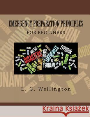 Emergency Preparation Principles for Beginners L. G. Wellington 9781491035610