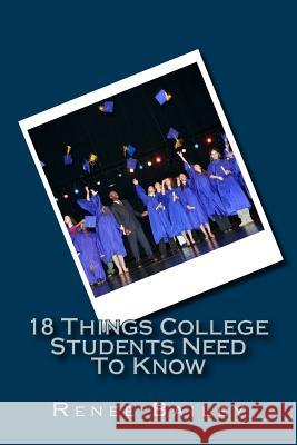18 Things College Students Need to Know Renee Bailey 9781491055434