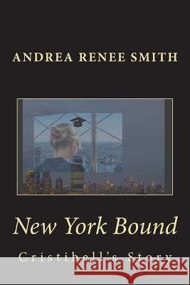 New York Bound: Cristibell's Story Mrs Andrea Renee Smith 9781491062227