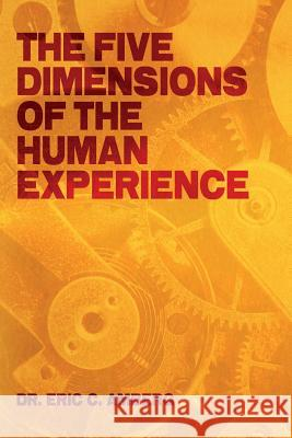 The Five Dimensions of the Human Experience Dr Eric C. Amberg 9781491076118