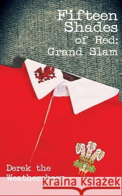 Fifteen Shades of Red: Grand Slam MR Derek the Weathersheep 9781491090404