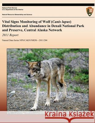 Vital Signs Monitoring of Wolf (Canis Lupus) Distribution and Abundance in Denali National Park and Preserve, Central Alaska Network: 2011 Report Thomas Meier 9781491202241