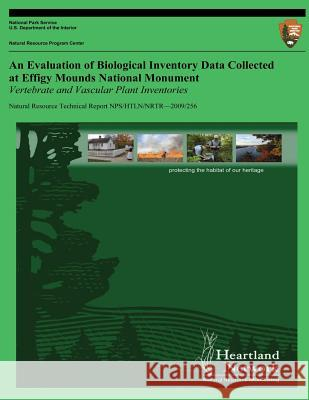 An Evaluation of Biological Inventory Data Collected at Effigy Mounds National Monument: Vertebrate and Vascular Plant Inventories Michael H. Williams 9781491214855