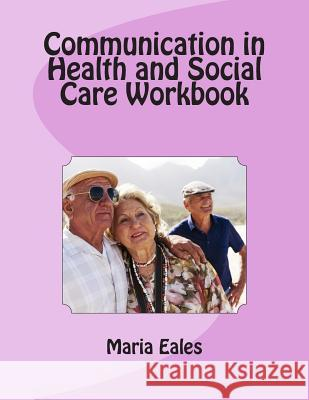 Communication in Health and Social Care Workbook Maria Eales 9781491221594