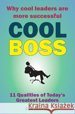 Cool Boss: Master 11 Qualities of Today's Greatest Leaders Can Akdeniz 9781491245712 Createspace