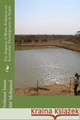 The Impacts of Water Pollution on Economic Development in Sudan Prof Issam Aw Mohamed 9781491265369