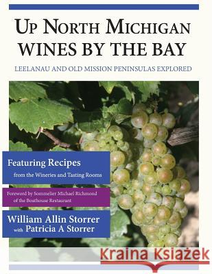 Up North Michigan Wines by the Bay: Leelanau and Old Mission Peninsulas Explored William Allin Storrer Patricia a. Storrer 9781491267295