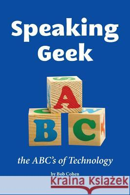 Speaking Geek: The Abc's of Technology Bob Cohen 9781491298060