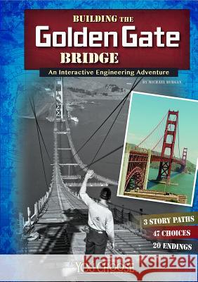 Building the Golden Gate Bridge: An Interactive Engineering Adventure Blake A. Hoena 9781491404034