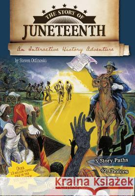 The Story of Juneteenth: An Interactive History Adventure Steven Otfinoski 9781491418048