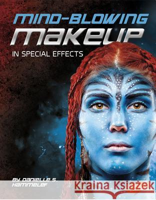 Mind-Blowing Makeup in Special Effects Danielle S. Hammelef 9781491420027