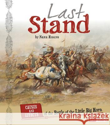 Last Stand: Causes and Effects of the Battle of the Little Bighorn Nadia Higgins 9781491420331