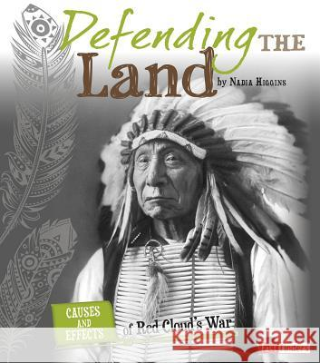 Defending the Land: Causes and Effects of Red Cloud's War Nadia Higgins 9781491420355