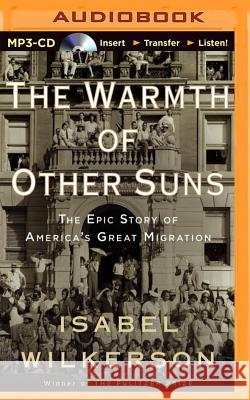 The Warmth of Other Suns: The Epic Story of America's Great Migration - audiobook Isabel Wilkerson Robin Miles Robin Miles 9781491545423