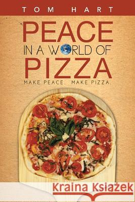 Peace in a World of Pizza Tom Hart 9781491705360