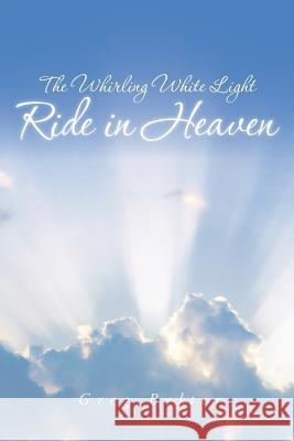 The Whirling White Light Ride in Heaven Greg Belter 9781491706923 iUniverse.com