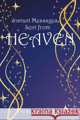 Instant Messages Sent from Heaven Greg Belter 9781491728048 iUniverse.com