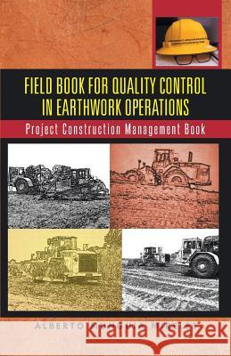 Field Book for Quality Control in Earthwork Operations: Project Construction Management Book Alberto Munguia Mireles 9781491744819