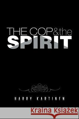 The Cop and the Spirit Harry Kartinen 9781491745823