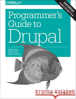 Programmer's Guide to Drupal: Principles, Practices, and Pitfalls Hodgdon, Jennifer 9781491911464