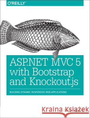 ASP.NET MVC 5 with Bootstrap and Knockout.Js: Building Dynamic, Responsive Web Applications Munro, Jamie 9781491914397