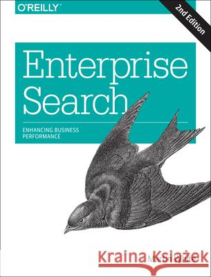 Enterprise Search: Enhancing Business Performance White, Martin 9781491915530