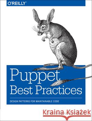 Puppet Best Practices: Design Patterns for Maintainable Code  9781491923009