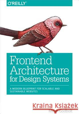 Frontend Architecture for Design Systems: A Modern Blueprint for Scalable and Sustainable Websites Godbolt, Micah 9781491926789