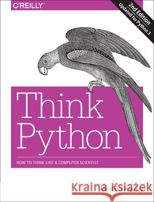 Think Python: How to Think Like a Computer Scientist Allen B. Downey 9781491939369