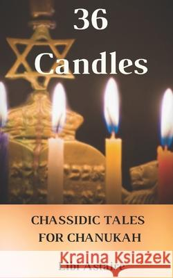 36 Candles: Chassidic Tales for Chanukah Libi Astaire 9781492112433