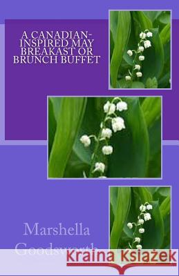 A Canadian-Inspired May Breakast or Brunch Buffet Marshella Goodsworth 9781492122647